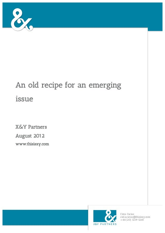 An old recipe for an emergingissueX&Y PartnersAugust 2012www.thisisxy.com                            Cátia Carias         ...