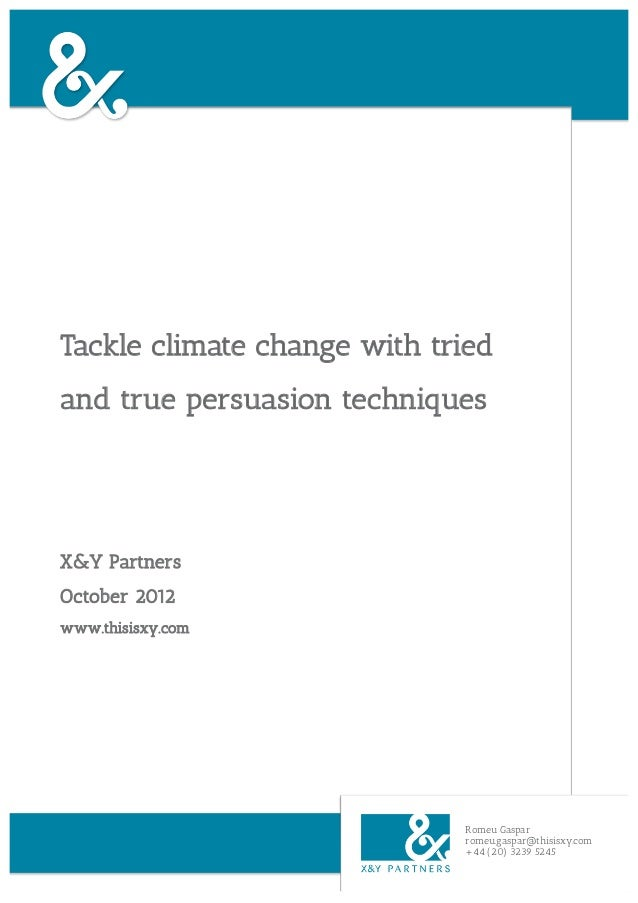 Tackle climate change with triedand true persuasion techniquesX&Y PartnersOctober 2012www.thisisxy.com                    ...
