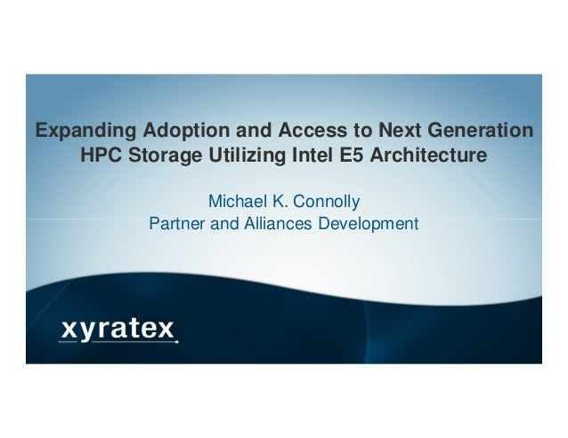 Expanding Adoption and Access to Next GenerationHPC Storage Utilizing Intel E5 ArchitectureMichael K. ConnollyPartner and ...