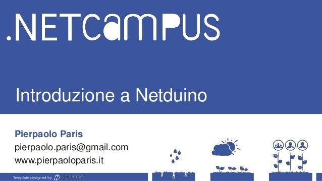Template designed by Introduzione a Netduino Pierpaolo Paris pierpaolo.paris@gmail.com www.pierpaoloparis.it Template desi...