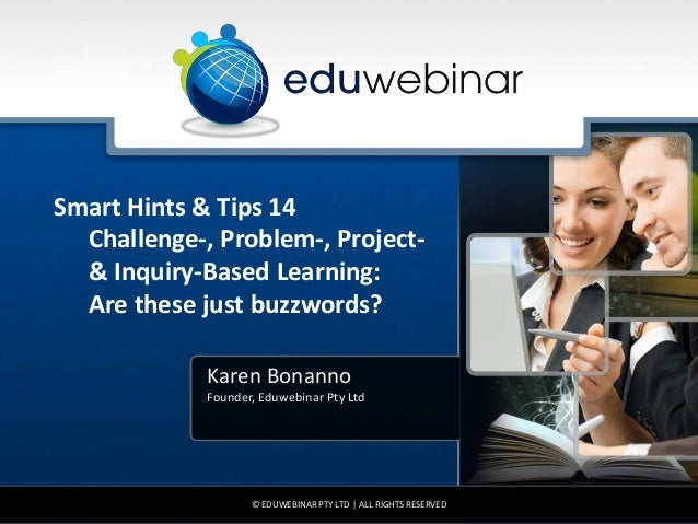 Smart Hints & Tips 14  Challenge-, Problem-, Project-  & Inquiry-Based Learning:  Are these just buzzwords?  Karen Bonanno...
