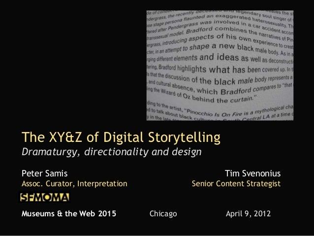 The XY&Z of Digital Storytelling Dramaturgy, directionality and design Peter Samis Tim Svenonius Assoc. Curator, Interpret...
