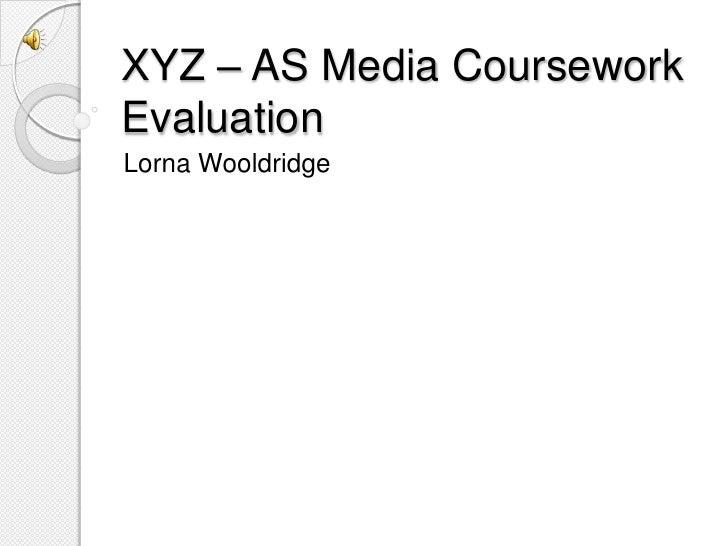 XYZ – AS Media Coursework Evaluation<br />Lorna Wooldridge<br />