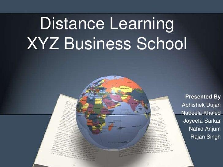 Distance LearningXYZ Business School                    Presented By                  Abhishek Dujari                  Nab...