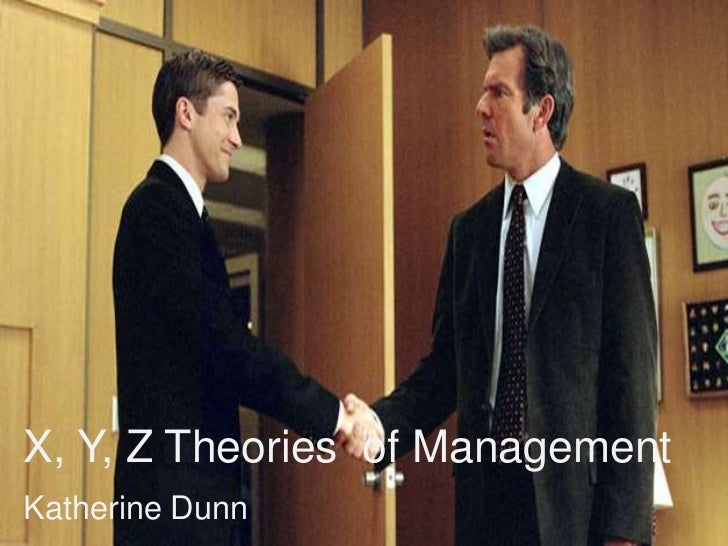 X, Y, Z Theories  of Management<br />Katherine Dunn<br />