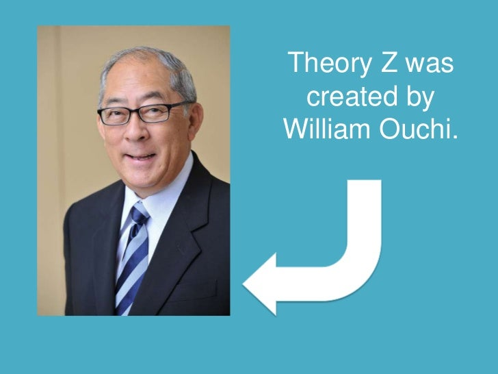 william ouchi William ouchi developed theory z after making a comparative study of japanese  and american management practices theory z is an integrated model of.