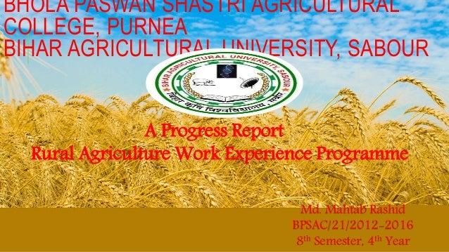 BHOLA PASWAN SHASTRI AGRICULTURAL COLLEGE, PURNEA BIHAR AGRICULTURAL UNIVERSITY, SABOUR A Progress Report Rural Agricultur...