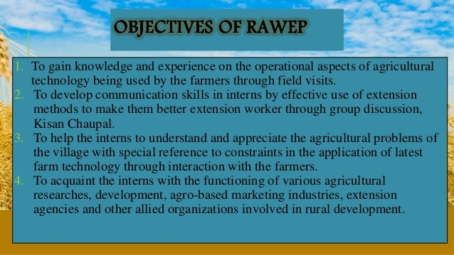 1. To gain knowledge and experience on the operational aspects of agricultural technology being used by the farmers throug...