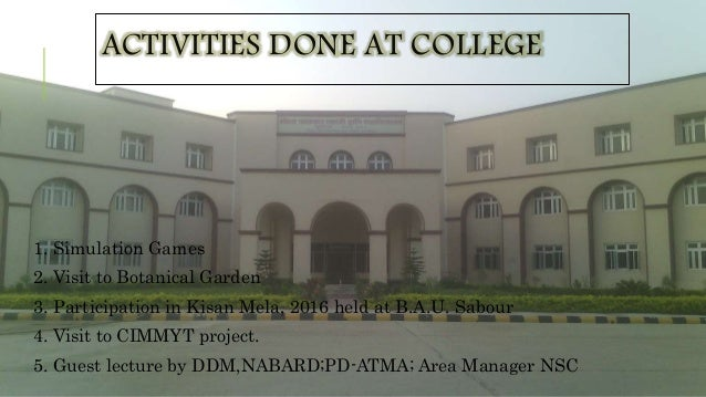 ACTIVITIES DONE AT COLLEGE 1. Simulation Games 2. Visit to Botanical Garden 3. Participation in Kisan Mela, 2016 held at B...