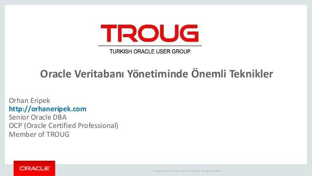 Copyright © 2014 Oracle and/or its affiliates. All rights reserved. | Oracle Veritabanı Yönetiminde Önemli Teknikler 1 Orh...