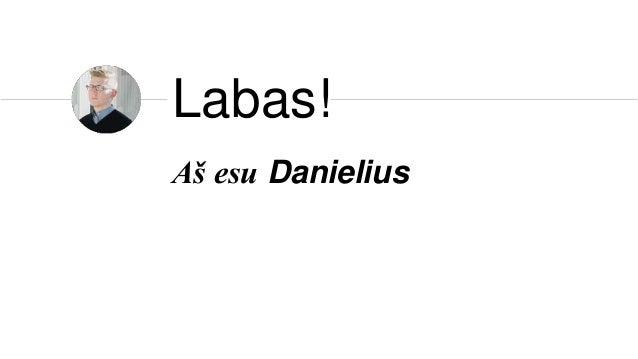 Aš esu Danielius Labas!