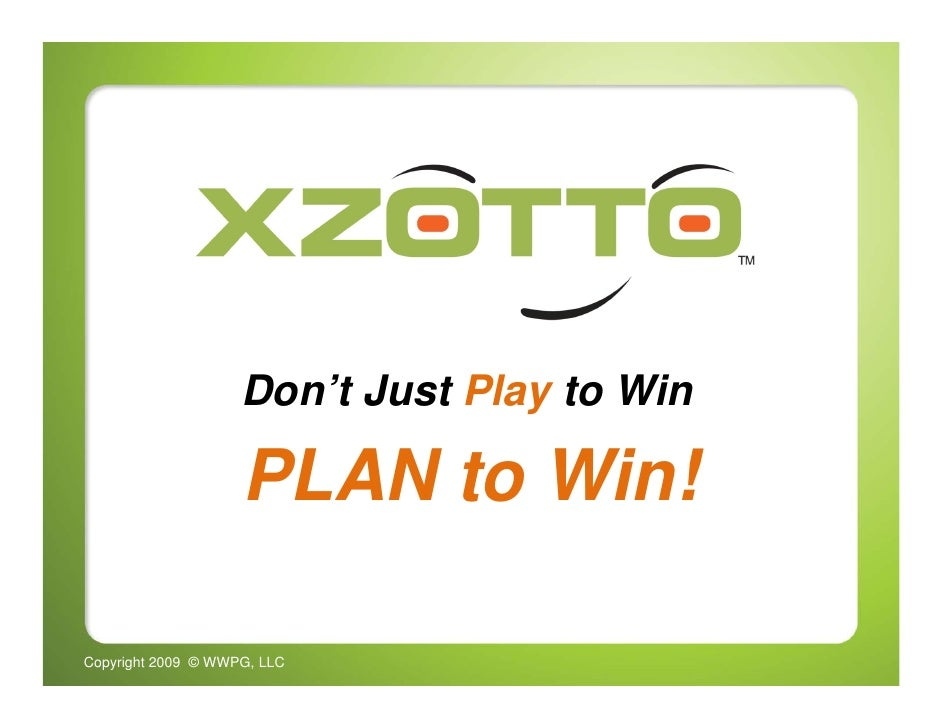 Don't Just Play to Win                      PLAN to Win!  Copyright 2009 © WWPG, LLC