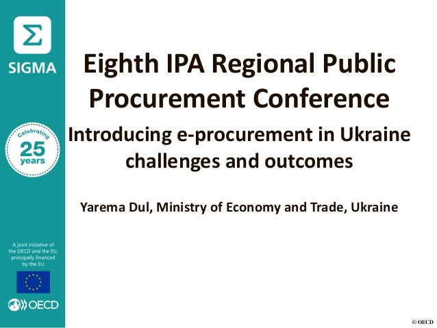 © OECD Eighth IPA Regional Public Procurement Conference Introducing e-procurement in Ukraine challenges and outcomes Yare...