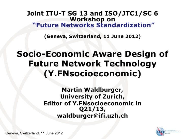 "Joint ITU-T SG 13 and ISO/JTC1/SC 6                        Workshop on              ""Future Networks Standardization""     ..."