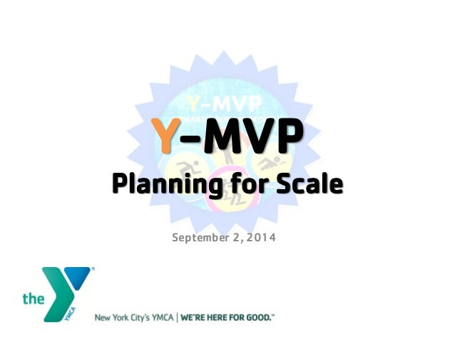 Y-MVP Planning for Scale  September 2, 2014