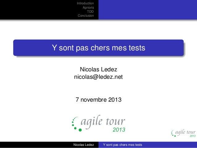 Introduction Aprioris TDD Conclusion  Y sont pas chers mes tests Nicolas Ledez nicolas@ledez.net  7 novembre 2013  Nicolas...