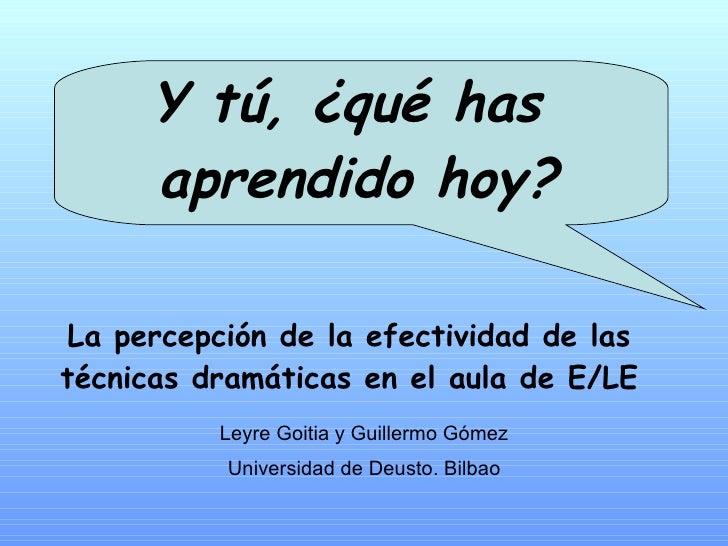 Y tú, ¿qué has  aprendido hoy? La percepción de la efectividad de las técnicas dramáticas en el aula de E/LE Leyre Goitia ...