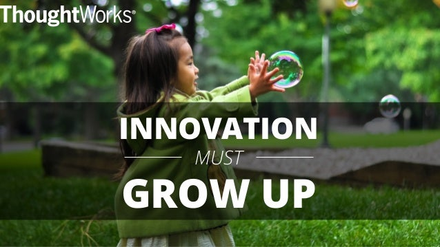 INNOVATION MUST GROW UP