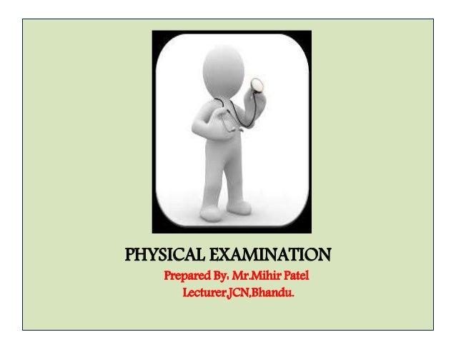 PHYSICAL EXAMINATION  Prepared By: Mr.Mihir Patel  Lecturer,JCN,Bhandu.