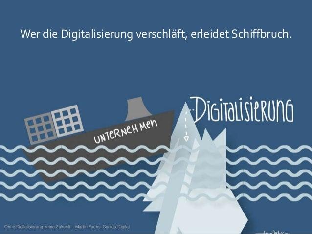 Wer die Digitalisierung verschläft, erleidet Schiffbruch. Ohne Digitalisierung keine Zukunft! - Martin Fuchs, Caritas Digi...