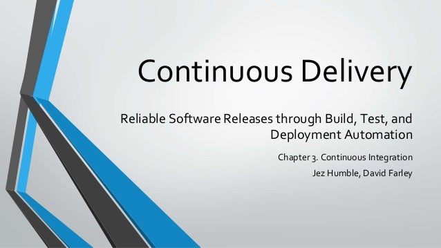 Reliable Software Releases through Build, Test, and Deployment Automation Chapter 3. Continuous Integration Jez Humble, Da...