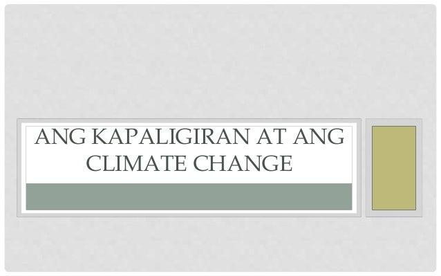 ANG KAPALIGIRAN AT ANG CLIMATE CHANGE