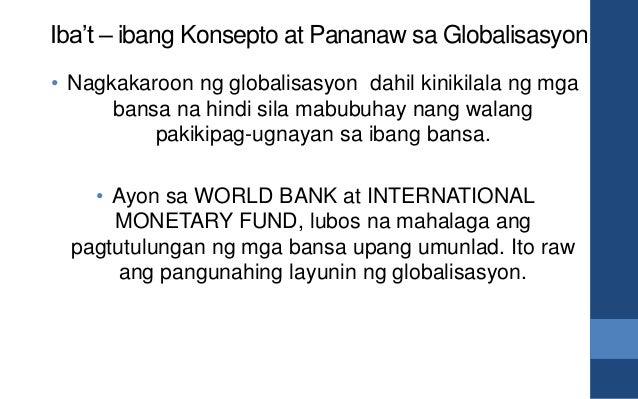 Iba't – ibang Konsepto at Pananaw sa Globalisasyon • Nagkakaroon ng globalisasyon dahil kinikilala ng mga bansa na hindi s...