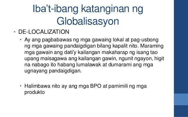 Iba't-ibang katanginan ng Globalisasyon • DE-LOCALIZATION • Ay ang pagbabawas ng mga gawaing lokal at pag-usbong ng mga ga...