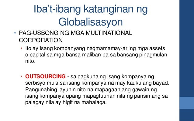Iba't-ibang katanginan ng Globalisasyon • PAG-USBONG NG MGA MULTINATIONAL CORPORATION • Ito ay isang kompanyang nagmamamay...