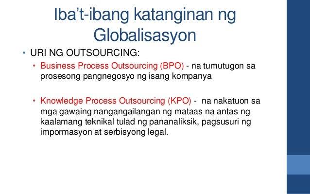 Iba't-ibang katanginan ng Globalisasyon • URI NG OUTSOURCING: • Business Process Outsourcing (BPO) - na tumutugon sa prose...