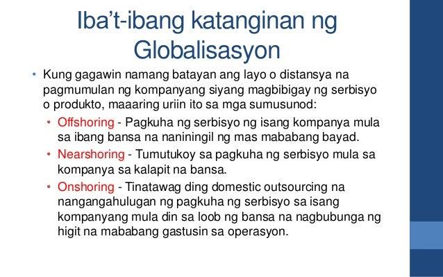 Iba't-ibang katanginan ng Globalisasyon • Kung gagawin namang batayan ang layo o distansya na pagmumulan ng kompanyang siy...