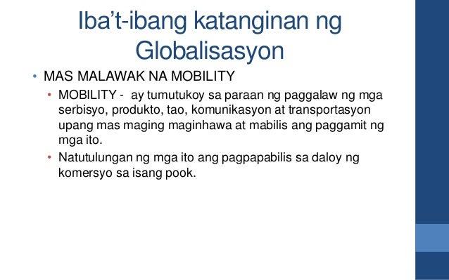 Iba't-ibang katanginan ng Globalisasyon • MAS MALAWAK NA MOBILITY • MOBILITY - ay tumutukoy sa paraan ng paggalaw ng mga s...