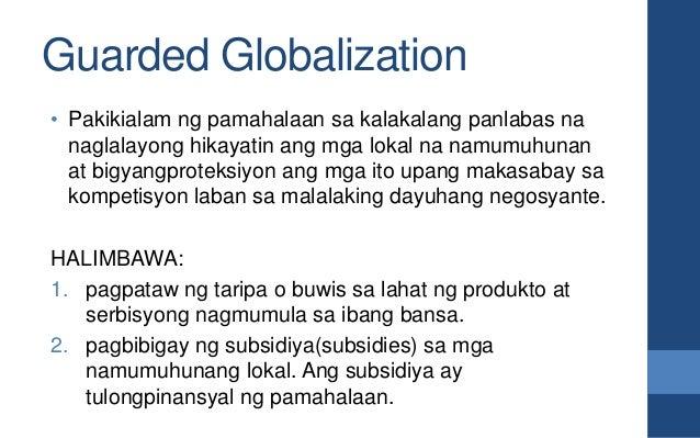 Guarded Globalization • Pakikialam ng pamahalaan sa kalakalang panlabas na naglalayong hikayatin ang mga lokal na namumuhu...