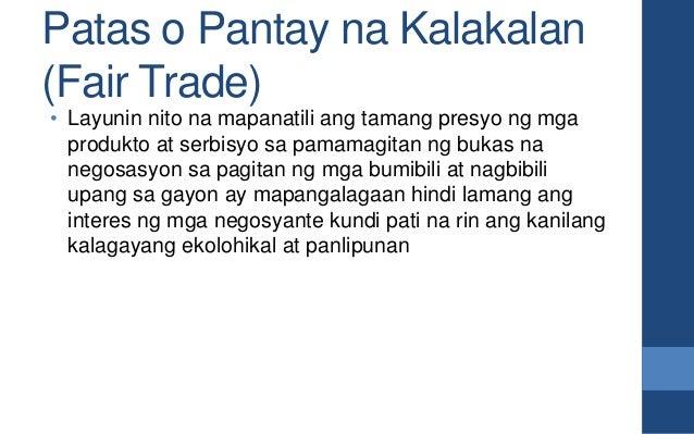Patas o Pantay na Kalakalan (Fair Trade) • Layunin nito na mapanatili ang tamang presyo ng mga produkto at serbisyo sa pam...