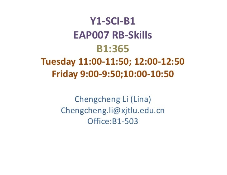 Y1-SCI-B1       EAP007 RB-Skills           B1:365Tuesday 11:00-11:50; 12:00-12:50  Friday 9:00-9:50;10:00-10:50       Chen...