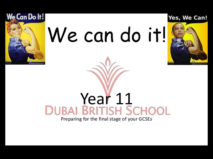 We can do it!          Year 11 Preparing for the final stage of your GCSEs
