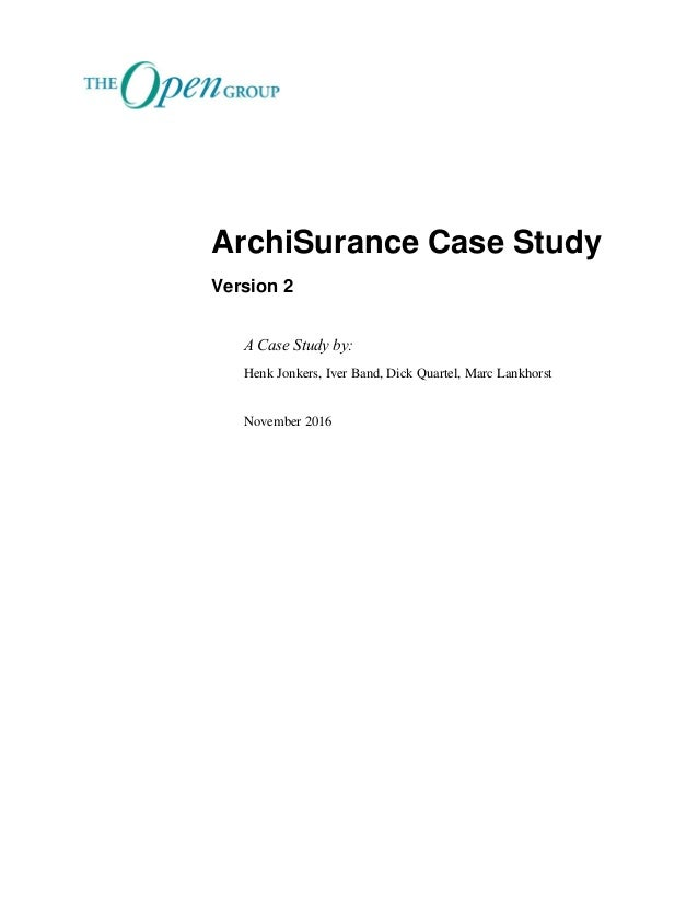 ArchiSurance Case Study Version 2 A Case Study by: Henk Jonkers, Iver Band, Dick Quartel, Marc Lankhorst November 2016