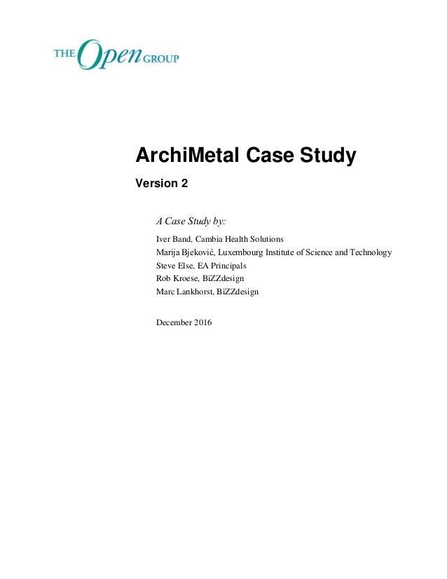 ArchiMetal Case Study A Case Study by: Marija Bjeković, Public Research Centre Henri Tudor Iver Band, EA Principals Rob Kr...