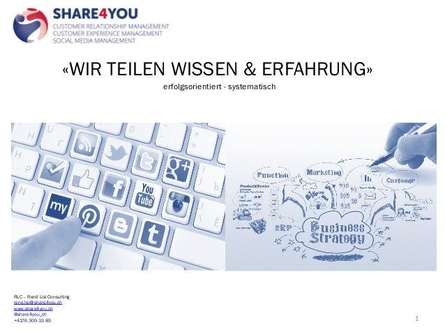«WIR TEILEN WISSEN & ERFAHRUNG»  1  erfolgsorientiert - systematisch  RLC – René Lisi Consulting  rene.lisi@share4you.ch  ...