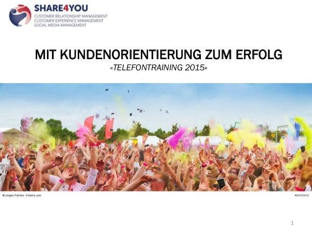 """MIT KUNDENORIENTIERUNG ZUM ERFOLG «TELEFONTRAINING 2015» 1"""""""