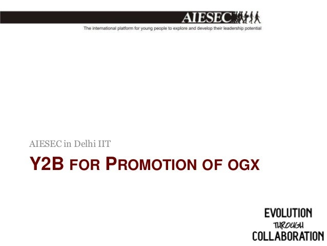 AIESEC in Delhi IIT  Y2B FOR PROMOTION OF OGX
