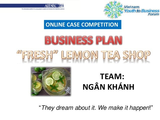 """They dream about it. We make it happen!""ONLINE CASE COMPETITIONTEAM:NGÂN KHÁNH"