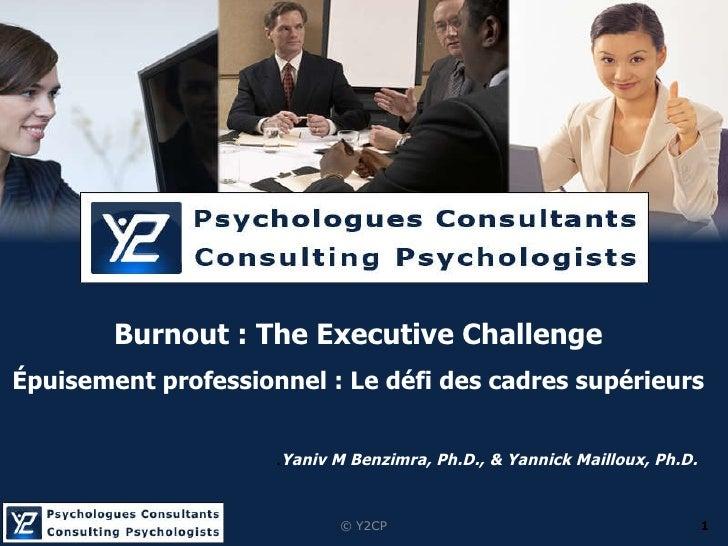 ©  Y2CP . Yaniv M Benzimra, Ph.D., & Yannick Mailloux, Ph.D. Burnout :  The Executive Challenge Épuisement professionnel :...
