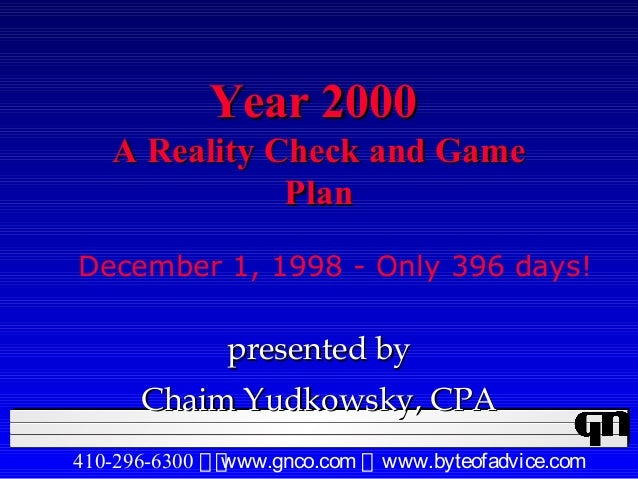 Year 2000Year 2000 A Reality Check and GameA Reality Check and Game PlanPlan presented bypresented by Chaim Yudkowsky, CPA...