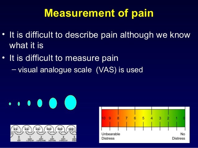 Measurement of pain • It is difficult to describe pain although we know what it is • It is difficult to measure pain – vis...
