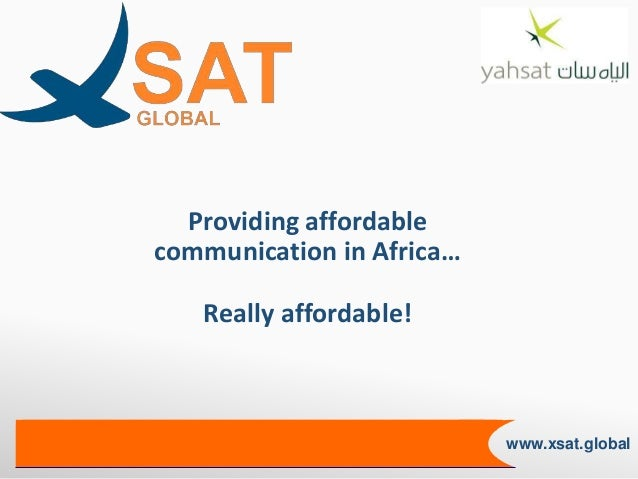 June 2008 www.xsat.global Providing affordable communication in Africa… Really affordable!