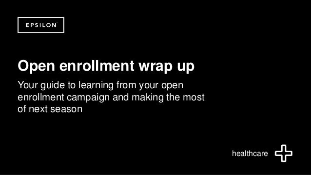 ©2014 Epsilon. Private & Confidential Open enrollment wrap up Your guide to learning from your open enrollment campaign an...