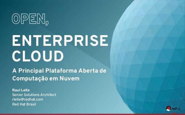 A Principal Plataforma Aberta de Computação em Nuvem Raul Leite Senior Solutions Architect rleite@redhat.com Red Hat Brasi...