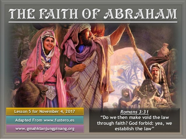 """Lesson 5 for November 4, 2017 Adapted From www.fustero.es www.gmahktanjungpinang.org Romans 3:31 """"Do we then make void the..."""