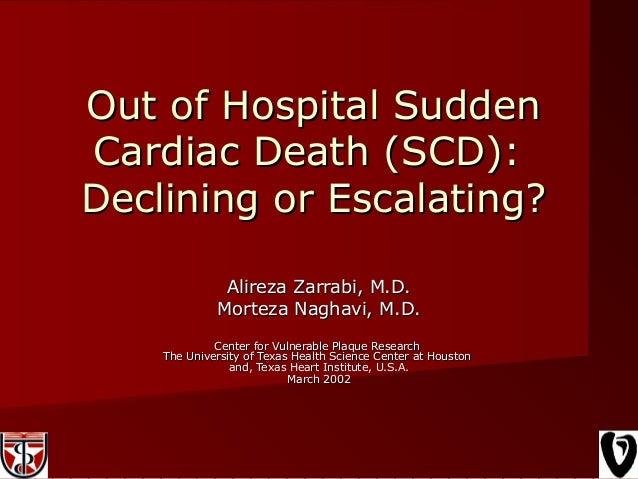 Out of Hospital SuddenOut of Hospital Sudden Cardiac Death (SCD):Cardiac Death (SCD): Declining or Escalating?Declining or...